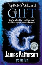 The Gift : Witch & Wizard Series : Book 2 - James Patterson