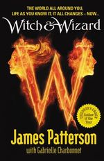Witch & Wizard : Witch and Wizard : Book 1 - James Patterson