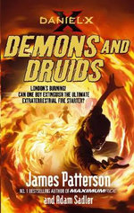 Daniel X : Demons and Druids : London's Burning! Can One Boy Extinguish the Ultimate Extraterrestrial Fire Starter? - James Patterson