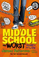 The Worst Years of My Life : Middle School Series : Book 1 - James Patterson