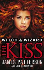 Witch & Wizard: The Kiss : (Witch & Wizard 4) - James Patterson