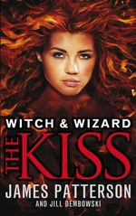 The Kiss : Witch & Wizard Series : Book 4 - James Patterson