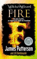 The Fire : Witch & Wizard Series : Book 3 - James Patterson