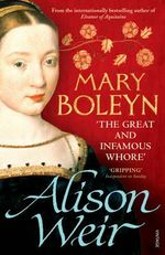 Mary Boleyn 'The Great and Infamous Whore : The Great and Infamous Whore - Alison Weir