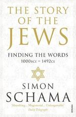 The Story of the Jews : Finding the Words (1000 BCE - 1492) - Simon Schama
