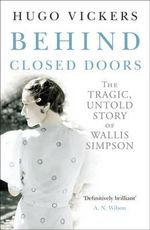 Behind Closed Doors : The Tragic, Untold Story of the Duchess of Windsor. Hugo Vickers - Hugo Vickers
