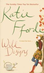 Wild Designs : It Must Be Love... - Katie Fforde