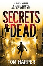 Secrets of the Dead : A Brutal Murder. A Damaged Survivor. And A Race Against Time... - Tom Harper