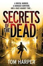 Secrets of the Dead : A Brutal Murder. A Damaged Survivor. And A Race Against Time... - Tom Harper