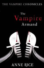 The Vampire Armand : The Vampire Chronicles: Volume 6 - Anne Rice