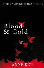 Blood And Gold : The Vampire Marius - Anne Rice