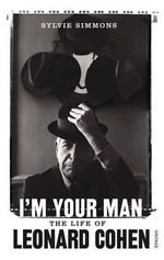 I'm Your Man : The Life of Leonard Cohen - Sylvie Simmons