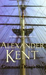 Command a King's Ship : A Richard Bolitho Adventure : Book 8 - Alexander Kent