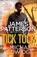 Tick Tock : Michael Bennett : Book 4 - James Patterson