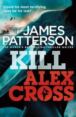 Kill Alex Cross : Alex Cross Series : Book 18 - James Patterson