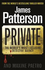 Private : The World's Most Exclusive Detective Agency - James Patterson