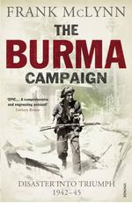 The Burma Campaign : Disaster into Triumph, 1942-45 - Frank Mclynn