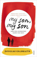 My Son, My Son : How One Generation Hurts the Next - Douglas Galbraith