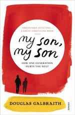 My Son, My Son : How One Generation Hurts the Next - Douglas Galbraith