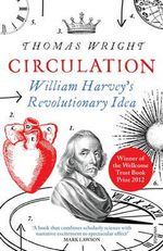 Circulation : William Harvey's Revolutionary Idea - Thomas Wright