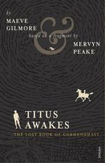 Titus Awakes : The Lost Book of Gormenghast - Mervyn Peake
