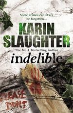 Indelible : (Grant County Series 4) - Karin Slaughter