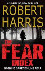The Fear Index : Nothing Spreads Like Fear - Robert Harris