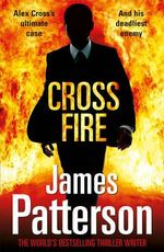 Cross Fire : Alex Cross Series : Book 17 - James Patterson