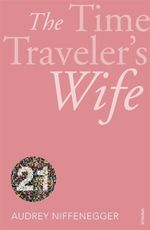 The Time Traveler's Wife (Vintage 21 Edition) : Vintage Classics - Audrey Niffenegger