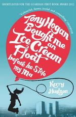 Tony Hogan Bought Me an Ice-cream Float Before He Stole My Ma - Kerry Hudson
