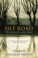 Silt Road : The Story of a Lost River - Charles Rangeley-Wilson