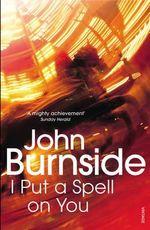 I Put a Spell on You - John Burnside