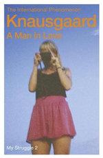A Man In Love : The My Struggle Series : Book 2 - Karl Ove Knausgaard