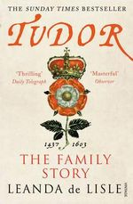 Tudor : The Family Story - Leanda de Lisle