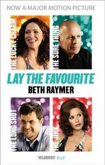 Lay the Favourite : A True Story About Playing to Win in the Gambling Underworld - Beth Raymer
