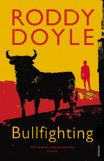 Bullfighting - Roddy Doyle
