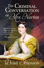 The Criminal Conversation of Mrs Norton - Diane Atkinson