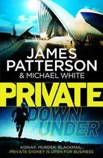 Private Down Under : (Private 6) - James Patterson