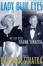Lady Blue Eyes : My Life with Frank Sinatra - Barbara Sinatra