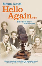 Hello Again : Nine Decades of Radio Voices - Simon Elmes
