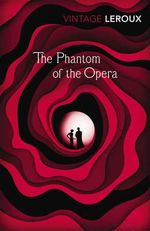 The Phantom of the Opera : Vintage Classics - Gaston Leroux
