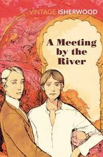 A Meeting by the River - Christopher Isherwood