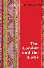 The Condor and the Cows : Promenade in North America's National Park - Christopher Isherwood