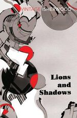 Lions and Shadows : Women of a Dangerous Generation - Christopher Isherwood