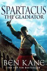 Spartacus: The Gladiator : (Spartacus 1) - Ben Kane