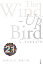 The Wind- Up Bird Chronicle (Vintage 21 Edition) : Vintage Classics - Haruki Murakami