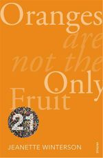 Oranges Are Not the Only Fruit (Vintage 21 Edition) - Jeanette Winterson