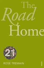 The Road Home (Vintage 21 Edition) : Vintage Classics - Rose Tremain