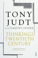 Thinking the Twentieth Century - Tony Judt