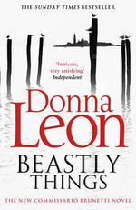 Beastly Things : (Brunetti) - Donna Leon